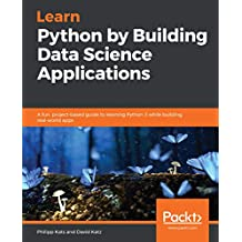 Learn Python by Building Data Science Applications: A fun, project-based guide to learning Python 3 while building real-world apps (English Edition)