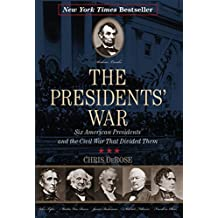 The Presidents' War: Six American Presidents and the Civil War That Divided Them (New York Times Best Seller) (English Edition)
