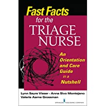 Fast Facts for the Triage Nurse: An Orientation and Care Guide in a Nutshell (English Edition)