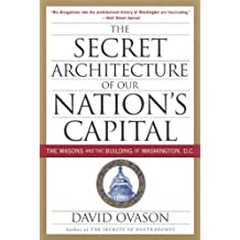 The Secret Architecture Of Our Nation's Capital: The Masons and the Building of Washington, D.C. (English Edition)