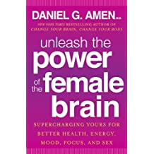 Unleash the Power of the Female Brain: Supercharging Yours for Better Health, Energy, Mood, Focus, and Sex (English Edition)