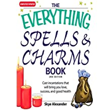The Everything Spells and Charms Book: Cast spells that will bring you love, success, good health, and more (Everything®) (English Edition)