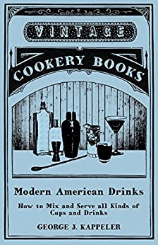 """""""Modern American Drinks - How to Mix and Serve all Kinds of Cups and Drinks (English Edition)"""",作者:[Kappeler, George J.]"""