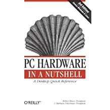 PC Hardware in a Nutshell: A Desktop Quick Reference (In a Nutshell (O'Reilly)) (English Edition)