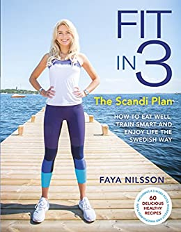 """""""Fit in 3: The Scandi Plan: How to Eat Well, Train Smart and Enjoy Life The Swedish Way (English Edition)"""",作者:[Nilsson, Faya]"""