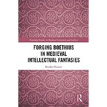 Forging Boethius in Medieval Intellectual Fantasies (English Edition)