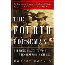 The Fourth Horseman: One Man's Secret Campaign to Fight the Great War in America (English Edition)