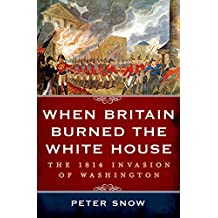 When Britain Burned the White House: The 1814 Invasion of Washington (English Edition)