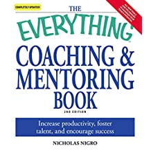 The Everything Coaching and Mentoring Book: How to increase productivity, foster talent, and encourage success (Everything®) (English Edition)