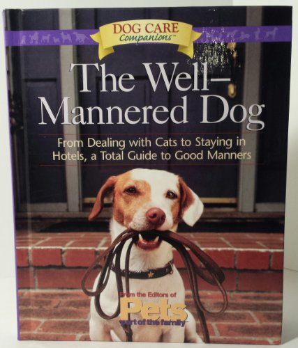 The Well-Mannered Dog: From Dealing With Cats to Staying in Hotels : A Tool Guide to Good Manners