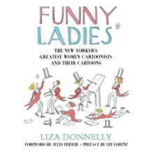 "Funny Ladies: The New Yorker's Greatest Women Cartoonists And Their Cartoons: The ""New Yorker's"" Greatest Women Cartoonists and Their Cartoons (English Edition)"