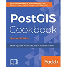 PostGIS Cookbook: Store, organize, manipulate, and analyze spatial data, 2nd Edition (English Edition)