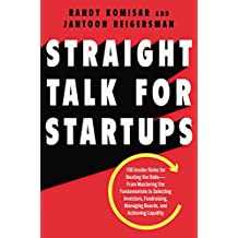 Straight Talk for Startups: 100 Insider Rules for Beating the Odds--From Mastering the Fundamentals to Selecting Investors, Fundraising, Managing Boards, and Achieving Liquidity (English Edition)