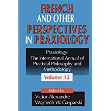 French and Other Perspectives in Praxiology (English Edition)
