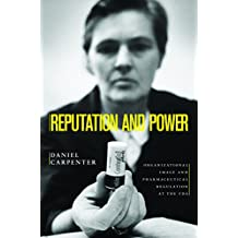 Reputation and Power: Organizational Image and Pharmaceutical Regulation at the FDA (Princeton Studies in American Politics: Historical, International, ... Perspectives Book 111) (English Edition)