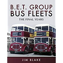 B.E.T. Group Bus Fleets: The Final Years (English Edition)