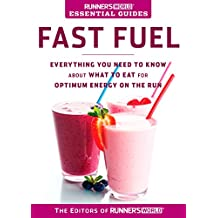Runner's World Essential Guides: Fast Fuel: Everything You Need to Know about What to Eat for Optimum Energy on the Run (English Edition)