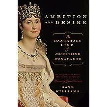 Ambition and Desire: The Dangerous Life of Josephine Bonaparte (English Edition)