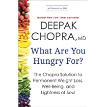 What Are You Hungry For?: The Chopra Solution to Permanent Weight Loss, Well-Being, and Lightness of Soul (English Edition)