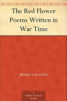 """The Red Flower Poems Written in War Time (English Edition)"",作者:[Van Dyke,Henry]"