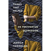 Things That Helped: On Postpartum Depression (English Edition)