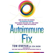 The Autoimmune Fix: How to Stop the Hidden Autoimmune Damage That Keeps You Sick, Fat, and Tired Before It Turns Into Disease (English Edition)