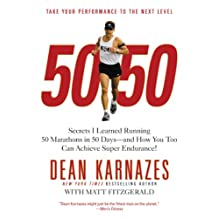 50/50: Secrets I Learned Running 50 Marathons in 50 Days -- and How You Too Can Achieve Super Endurance! (English Edition)