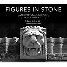 Figures in Stone: Architectural Sculpture in New York City (English Edition)