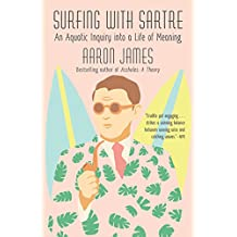 Surfing with Sartre: An Aquatic Inquiry into a Life of Meaning (English Edition)