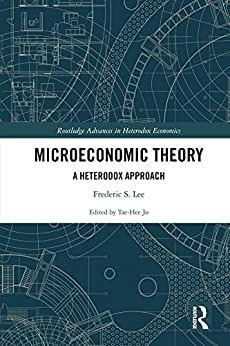 """Microeconomic Theory: A Heterodox Approach (Routledge Advances in Heterodox Economics Book 37) (English Edition)"",作者:[Lee, Frederic S.]"
