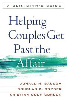 """Helping Couples Get Past the Affair: A Clinician's Guide (English Edition)"",作者:[Baucom, Donald H., Snyder, Douglas K., Gordon, Kristina Coop]"