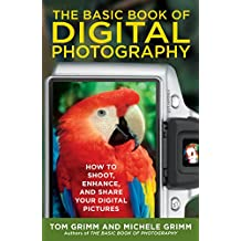 The Basic Book of Digital Photography: How to Shoot, Enhance, and Share Your Digital Pictures (English Edition)