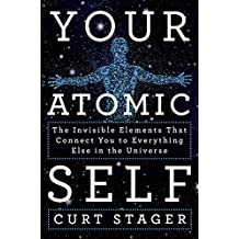 Your Atomic Self: The Invisible Elements That Connect You to Everything Else in the Universe (English Edition)