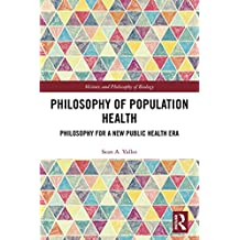Philosophy of Population Health: Philosophy for a New Public Health Era (History and Philosophy of Biology) (English Edition)