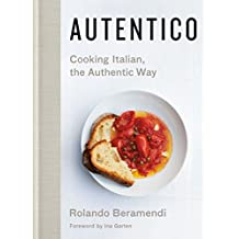 Autentico: Cooking Italian, the Authentic Way (English Edition)