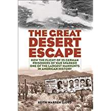 The Great Desert Escape: How the Flight of 25 German Prisoners of War Sparked One of the Largest Manhunts in American History (English Edition)