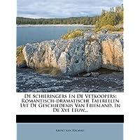 de Schieringers En de Vetkoopers: Romantisch-Dramatische Tafereelen Uit de Geschiedenis Van Friesland, in de Xve Eeuw...