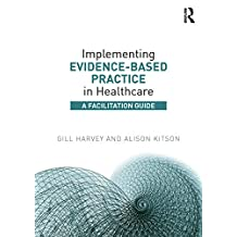 Implementing Evidence-Based Practice in Healthcare: A Facilitation Guide (English Edition)