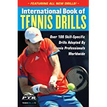 International Book of Tennis Drills: Over 100 Skill-Specific Drills Adopted by Tennis Professionals Worldwide (English Edition)
