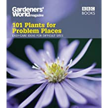 Gardeners' World: 101 Plants for Problem Places: Ideas for All-Round Colour (English Edition)