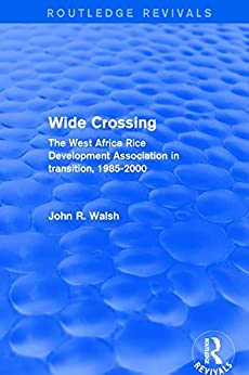"""""""Wide Crossing: The West Africa Rice Development Association in Transition, 1985-2000 (English Edition)"""",作者:[John R. Walsh]"""