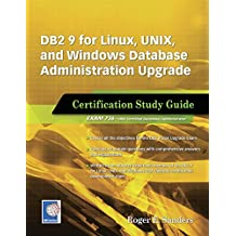 DB2 9 for Linux, UNIX, and Windows Database Administration Upgrade: Certification Study Guide (English Edition)