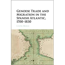 Genoese Trade and Migration in the Spanish Atlantic, 1700–1830 (English Edition)