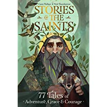 Stories of the Saints: Bold and Inspiring Tales of Adventure, Grace, and Courage (English Edition)