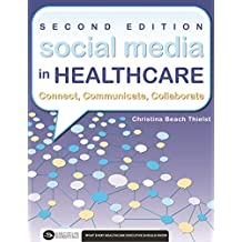 Social Media in Healthcare Connect, Communicate, Collaborate, Second Edition (Executive Essentials) (English Edition)