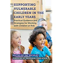 Supporting Vulnerable Children in the Early Years: Practical Guidance and Strategies for Working with Children at Risk (English Edition)