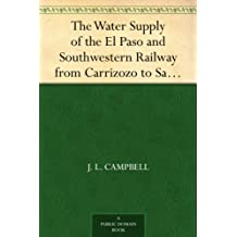 The Water Supply of the El Paso and Southwestern Railway from Carrizozo to Santa Rosa, N. Mex. American Society of Civil Engineers: Transactions, No. 1170 (English Edition)