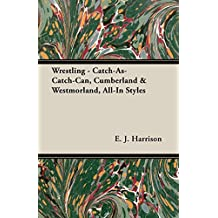 Wrestling - Catch-As-Catch-Can, Cumberland & Westmorland, All-In Styles (English Edition)
