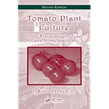 Tomato Plant Culture: In the Field, Greenhouse, and Home Garden, Second Edition (English Edition)