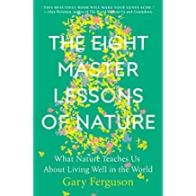 The Eight Master Lessons of Nature: What Nature Teaches Us About Living Well in the World (English Edition)